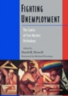 Обложка книги  - Fighting Unemployment: The Limits of Free Market Orthodoxy