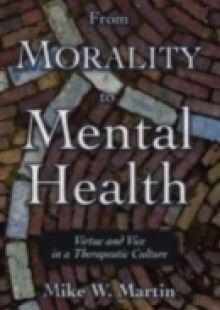 Обложка книги  - From Morality to Mental Health: Virtue and Vice in a Therapeutic Culture