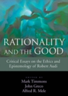 Обложка книги  - Rationality and the Good: Critical Essays on the Ethics and Epistemology of Robert Audi