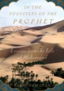 Обложка книги  - In the Footsteps of the Prophet: Lessons from the Life of Muhammad