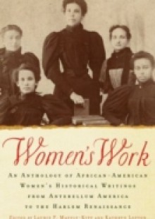 Обложка книги  - Womens Work: An Anthology of African-American Womens Historical Writings from Antebellum America to the Harlem Renaissance