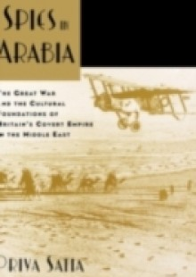 Обложка книги  - Spies in Arabia: The Great War and the Cultural Foundations of Britain's Covert Empire in the Middle East