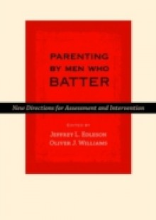 Обложка книги  - Parenting by Men Who Batter: New Directions for Assessment and Intervention