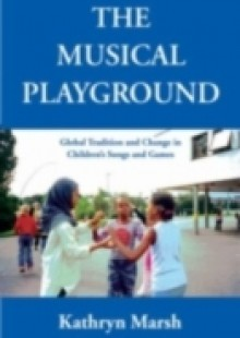 Обложка книги  - Musical Playground: Global Tradition and Change in Children's Songs and Games