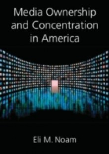 Обложка книги  - Media Ownership and Concentration in America