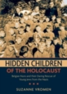Обложка книги  - Hidden Children of the Holocaust: Belgian Nuns and their Daring Rescue of Young Jews from the Nazis