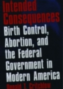 Обложка книги  - Intended Consequences: Birth Control, Abortion, and the Federal Government in Modern America