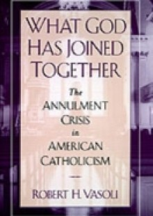 Обложка книги  - What God Has Joined Together: The Annulment Crisis in American Catholicism
