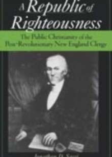 Обложка книги  - Republic of Righteousness: The Public Christianity of the Post-Revolutionary New England Clergy