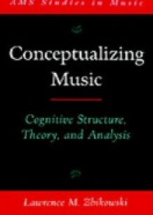 Обложка книги  - Conceptualizing Music: Cognitive Structure, Theory, and Analysis