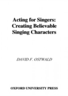 Обложка книги  - Acting for Singers: Creating Believable Singing Characters