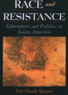 Обложка книги  - Race and Resistance: Literature and Politics in Asian America