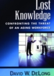 Обложка книги  - Lost Knowledge: Confronting the Threat of an Aging Workforce
