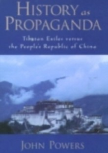 Обложка книги  - History As Propaganda: Tibetan Exiles versus the Peoples Republic of China