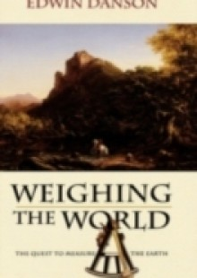 Обложка книги  - Weighing the World The Quest to Measure the Earth