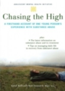 Обложка книги  - Chasing the High: A Firsthand Account of One Young Persons Experience with Substance Abuse