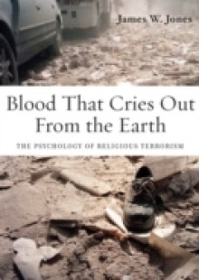 Обложка книги  - Blood That Cries Out From the Earth: The Psychology of Religious Terrorism