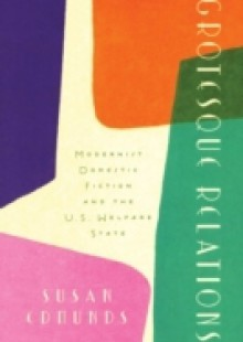 Обложка книги  - Grotesque Relations: Modernist Domestic Fiction and the U.S. Welfare State