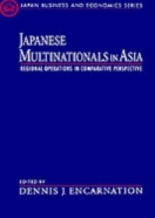 Обложка книги  - Japanese Multinationals in Asia: Regional Operations in Comparative Perspective