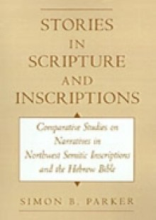 Обложка книги  - Stories in Scripture and Inscriptions: Comparative Studies on Narratives in Northwest Semitic Inscriptions and the Hebrew Bible