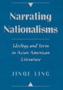 Обложка книги  - Narrating Nationalisms: Ideology and Form in Asian American Literature