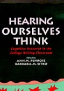 Обложка книги  - Hearing Ourselves Think: Cognitive Research in the College Writing Classroom