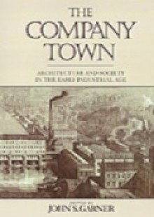 Обложка книги  - Company Town: Architecture and Society in the Early Industrial Age