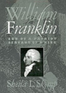 Обложка книги  - William Franklin: Son of a Patriot, Servant of a King