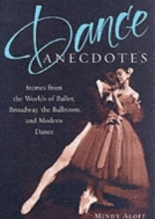 Обложка книги  - Dance Anecdotes: Stories from the Worlds of Ballet, Broadway, the Ballroom, and Modern Dance