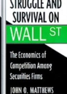 Обложка книги  - Struggle and Survival on Wall Street: The Economics of Competition among Securities Firms