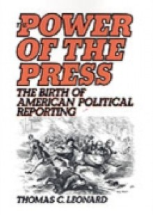 Обложка книги  - Power of the Press: The Birth of American Political Reporting