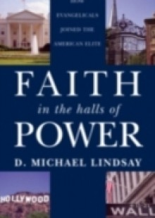 Обложка книги  - Faith in the Halls of Power How Evangelicals Joined the American Elite
