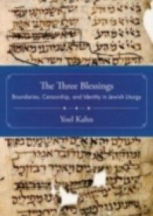 Обложка книги  - Three Blessings: Boundaries, Censorship, and Identity in Jewish Liturgy