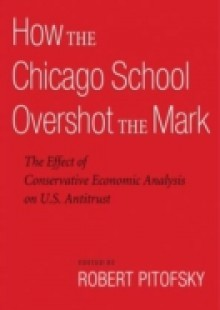 Обложка книги  - How the Chicago School Overshot the Mark: The Effect of Conservative Economic Analysis on U.S. Antitrust