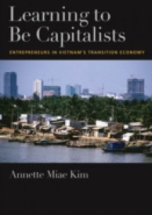 Обложка книги  - Learning to be Capitalists: Entrepreneurs in Vietnams Transition Economy