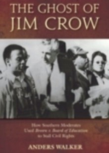 Обложка книги  - Ghost of Jim Crow: How Southern Moderates Used Brown v. Board of Education to Stall Civil Rights