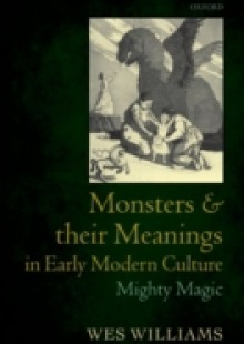 Обложка книги  - Monsters and their Meanings in Early Modern Culture: Mighty Magic