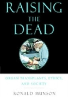 Обложка книги  - Raising the Dead: Organ Transplants, Ethics, and Society