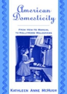 Обложка книги  - American Domesticity: From How-to Manual to Hollywood Melodrama