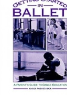 Обложка книги  - Getting Started in Ballet: A Parent's Guide to Dance Education