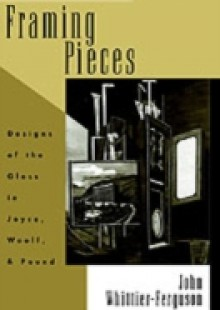 Обложка книги  - Framing Pieces: Designs of the Gloss in Joyce, Woolf, and Pound