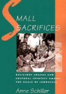 Обложка книги  - Small Sacrifices: Religious Change and Cultural Identity among the Ngaju of Indonesia