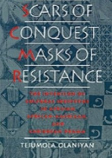 Обложка книги  - Scars of Conquest/Masks of Resistance: The Invention of Cultural Identities in African, African-American, and Caribbean Drama