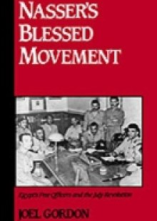 Обложка книги  - Nasser's Blessed Movement: Egypt's Free Officers and the July Revolution