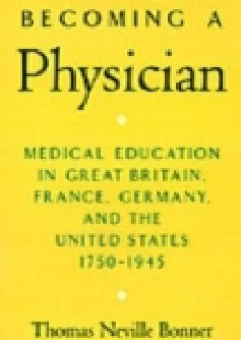 Обложка книги  - Becoming a Physician: Medical Education in Great Britain, France, Germany, and the United States, 1750-1945