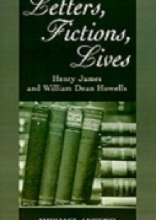Обложка книги  - Letters, Fictions, Lives: Henry James and William Dean Howells