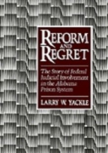 Обложка книги  - Reform and Regret: The Story of Federal Judicial Involvement in the Alabama Prison System