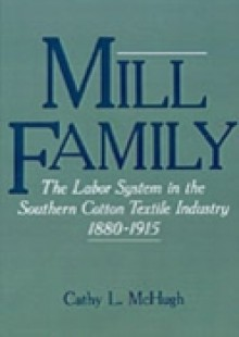 Обложка книги  - Mill Family: The Labor System in the Southern Cotton Textile Industry, 1880-1915