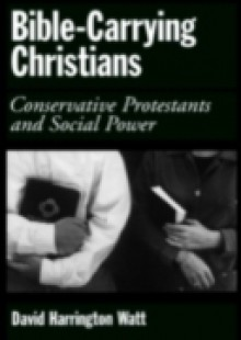 Обложка книги  - Bible-Carrying Christians: Conservative Protestants and Social Power