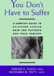 Обложка книги  - You Don't Have to Suffer: A Complete Guide to Relieving Cancer Pain for Patients and Their Families